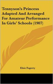 Tennyson's Princess Adapted and Arranged for Amateur Performance in Girls' Schools (1907)