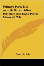 Primera Parte del Arte de Servir Adios Perfetamente Dada Por El Mismo (1594)