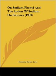 On Sodium Phenyl and the Action of Sodium on Ketones (1903)
