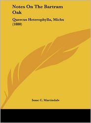 Notes on the Bartram Oak: Quercus Heterophylla, Michx (1880)