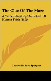 The Clue of the Maze: A Voice Lifted Up on Behalf of Honest Faith (1895)