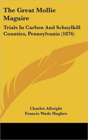 The Great Mollie Maguire: Trials in Carbon and Schuylkill Counties, Pennsylvania (1876)