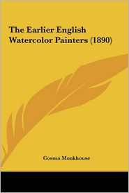 The Earlier English Watercolor Painters (1890) the Earlier English Watercolor Painters (1890)