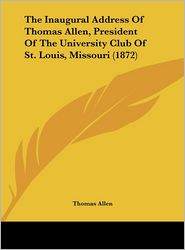 The Inaugural Address of Thomas Allen, President of the University Club of St. Louis, Missouri (1872)