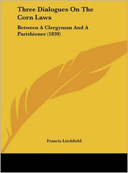 Three Dialogues on the Corn Laws: Between a Clergyman and a Parishioner (1839)