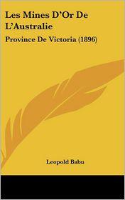 Les Mines D'Or de L'Australie: Province de Victoria (1896)