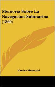 Memoria Sobre La Navegacion-Submarina (1860)