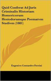 Quid Conferat Ad Juris Criminalis Historiam Homericorum Hesiodorumque Poematvm Studivm (1881)