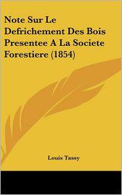 Note Sur Le Defrichement Des Bois Presentee a la Societe Forestiere (1854)