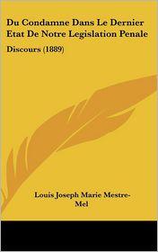 Du Condamne Dans Le Dernier Etat de Notre Legislation Penale: Discours (1889)