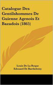 Catalogue Des Gentilshommes de Guienne Agenois Et Bazadois (1865)