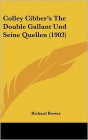 Colley Cibber's the Double Gallant Und Seine Quellen (1903)