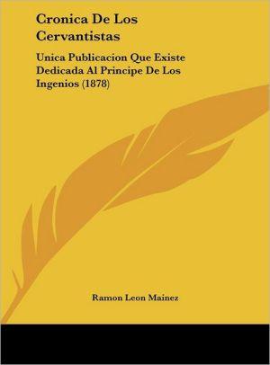 Cronica de Los Cervantistas: Unica Publicacion Que Existe Dedicada Al Principe de Los Ingenios (1878)
