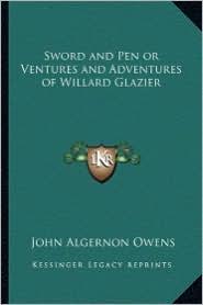 Sword and Pen or Ventures and Adventures of Willard Glazier