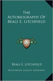 The Autobiography of Beals E. Litchfield