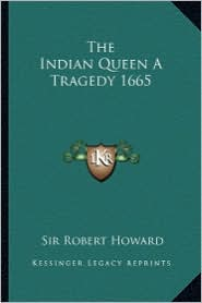 The Indian Queen a Tragedy 1665