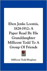 Eben Jenks Loomis, 1828-1912: A Paper Read by His Granddaughter Millicent Todd to a Group of Friends