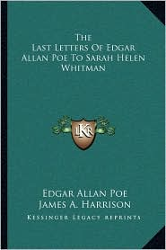 The Last Letters of Edgar Allan Poe to Sarah Helen Whitman