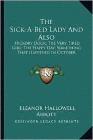 The Sick-A-Bed Lady and Also the Sick-A-Bed Lady and Also: Hickory Dock; The Very Tired Girl; The Happy-Day; Something Hickory Dock; The Very Tired Gi