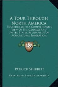 A  Tour Through North America a Tour Through North America: Together with a Comprehensive View of the Canadas and Unitedtogether with a Comprehensive