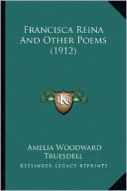 Francisca Reina and Other Poems (1912) Francisca Reina and Other Poems (1912)