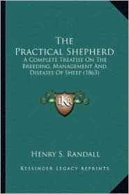 The Practical Shepherd the Practical Shepherd: A Complete Treatise on the Breeding, Management and Diseasesa Complete Treatise on the Breeding, Manage
