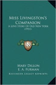 Miss Livingston's Companion Miss Livingston's Companion: A Love Story of Old New York (1911) a Love Story of Old New York (1911)