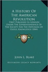 A  History of the American Revolution a History of the American Revolution: First Published in London Under the Superintendence of the Sfirst Publish