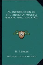 An Introduction to the Theory of Multiply Periodic Functionsan Introduction to the Theory of Multiply Periodic Functions (1907) (1907)