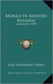 Morals in Modern Business: Addresses (1909)