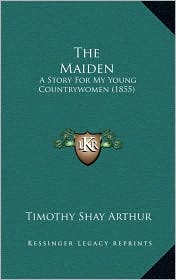The Maiden: A Story for My Young Countrywomen (1855)