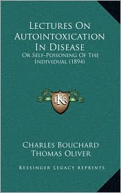 Lectures on Autointoxication in Disease: Or Self-Poisoning of the Individual (1894)