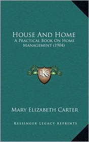 House and Home: A Practical Book on Home Management (1904)