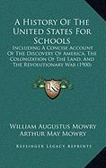 A  History of the United States for Schools: Including a Concise Account of the Discovery of America, the Colonization of the Land, and the Revolutio