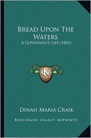 Bread Upon the Waters: A Governess's Life (1852)