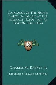 Catalogue of the North Carolina Exhibit at the American Exposition at Boston, 1883 (1884)