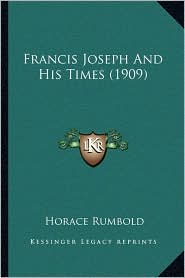 Francis Joseph and His Times (1909)