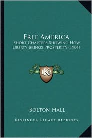 Free America: Short Chapters Showing How Liberty Brings Prosperity (1904)