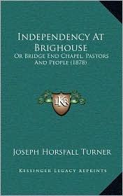 Independency at Brighouse: Or Bridge End Chapel, Pastors and People (1878)