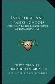 Industrial and Trades Schools: Addresses by the Commissioner of Education (1908)