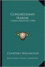 Congressman Hardie: A Born Democrat (1900)