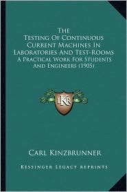 The Testing of Continuous Current Machines in Laboratories and Test-Rooms: A Practical Work for Students and Engineers (1905)