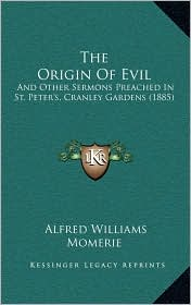 The Origin of Evil: And Other Sermons Preached in St. Peter's, Cranley Gardens (1885)