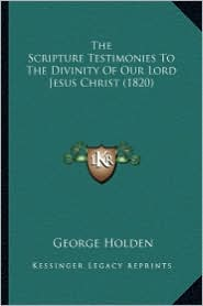 The Scripture Testimonies to the Divinity of Our Lord Jesus Christ (1820)