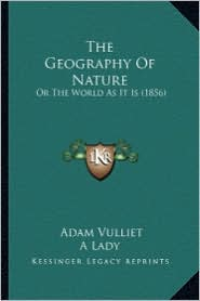 The Geography of Nature the Geography of Nature: Or the World as It Is (1856) or the World as It Is (1856)