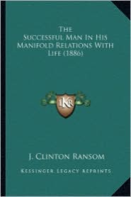 The Successful Man in His Manifold Relations with Life (1886)