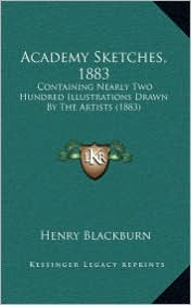 Academy Sketches, 1883: Containing Nearly Two Hundred Illustrations Drawn by the Artists (1883)