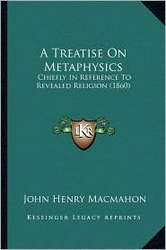 A Treatise on Metaphysics: Chiefly in Reference to Revealed Religion (1860)