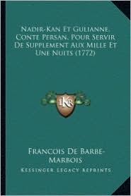 Nadir-Kan Et Gulianne, Conte Persan, Pour Servir de Supplement Aux Mille Et Une Nuits (1772)