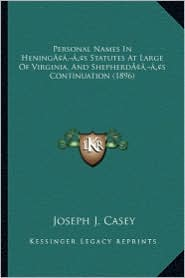 Personal Names in Heningacentsa -A Centss Statutes at Large of Virginia, and Shepherdacentsa -A Centss Continuation (1896)